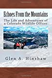 download ebook by mr glen a hinshaw echoes from the mountains: the life and adventures of a colorado wildlife officer (1st first edition) [paperback] pdf epub