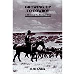 img - for [(Growing Up to Cowboy: A Memoir of the American West )] [Author: Bob Knox] [May-2002] book / textbook / text book
