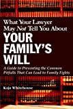 What Your Lawyer May Not Tell You about Your Family's Will, Kaja Whitehouse, 0446695459