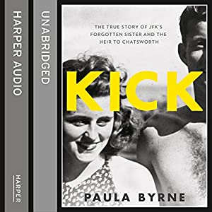 Kick: The True Story of Kick Kennedy, JFK's Forgotten Sister and the Heir to Chatsworth Audiobook