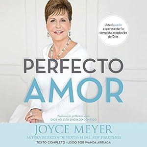 Perfecto Amor: Usted puede experimentar la completa aceptación de Dios Audiobook