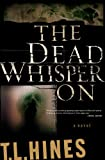 Front cover for the book The Dead Whisper On by T. L. Hines