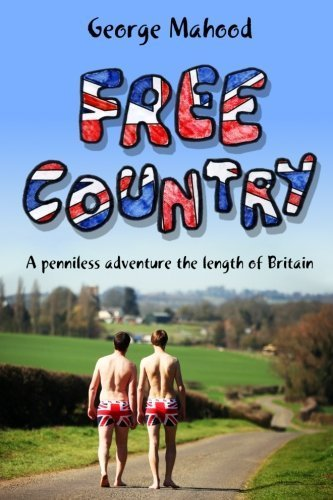 Free Country: A Penniless Adventure the Length of Britain by Mahood, George (2013) Paperback