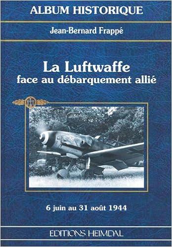 Livres gratuits La Luftwaffe face au débarquement allié. Messerschmitt 109 G et Focke Wulf 190 A au combat en Normandie et en Provence, 6 juin au 31 août 1944 pdf, epub
