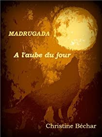 Madrugada, tome 1 : A l'aube du jour par Béchar
