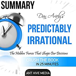 Dan Ariely's Predictably Irrational: The Hidden Forces That Shape Our Decisions Summary