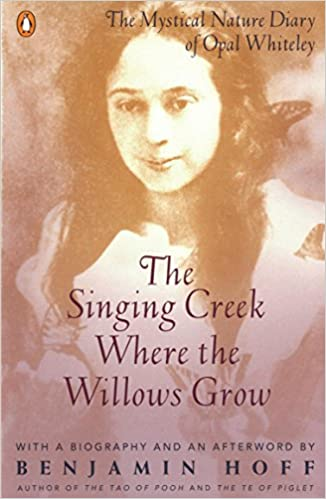 The Singing Creek Where The Willows Grow The Mystical Nature Diary Of Opal Whiteley Whiteley Opal Hoff Benjamin 9780140237207 Amazon Com Books