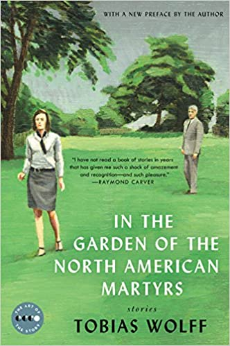 In The Garden Of The North American Martyrs Deluxe Edition: Stories (Art Of  The Story): Tobias Wolff: 9780062393845: Amazon.com: Books