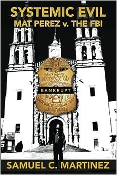 Book Systemic Evil: MAT PEREZ v. THE FBI