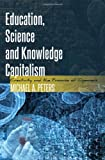 Education, Science and Knowledge Capitalism, Michael A. Peters, 1433120577