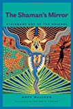 The Shaman's Mirror: Visionary Art of the Huichol (Joe R. and Teresa Lozana Long Series in Latin American and Latino Art and Culture (Hardcover))