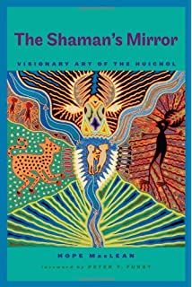 The Shamans Mirror: Visionary Art of the Huichol (Joe R. and Teresa Lozana