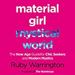 Material Girl, Mystical World: The Now-Age Guide for Chic Seekers and Modern Mystics | Ruby Warrington