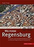 Welterbe Regensburg : Ein kunst- und kulturgeschichtlicher Führer zur Altstadt Regensburg mit Stadtamhof, Trapp, Eugen and Dallmeier, Lutz-Michael, 3795420644