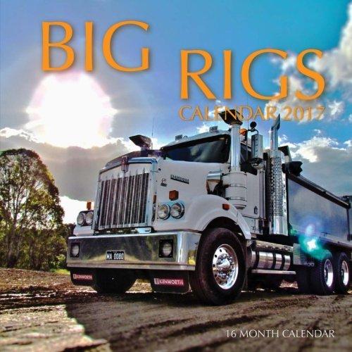 Big Rigs Calendar 2017: 16 Month Calendar