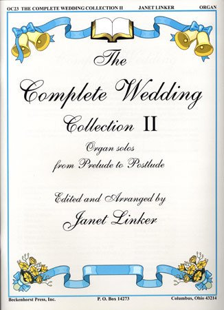 Collection Complete Wedding (COMPLETE WEDDING COLLECTION Book 2 Organ Solos from Prelude to Postlude, Linker, Beckenhorst Press OC23)