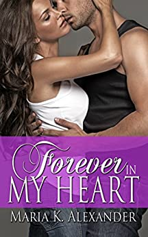 Forever in My Heart (Tangled Hearts Book 2) by [Alexander, Maria K.]