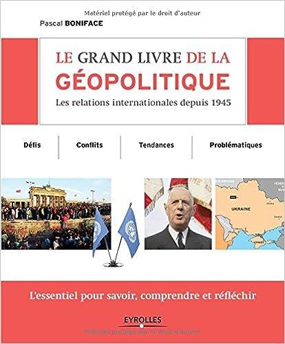 Le grand livre de la géopolitique - Les relations internationales depuis 1945