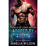 Adored by Tulari: Alien Romance (Trials of Love Series Book 1)