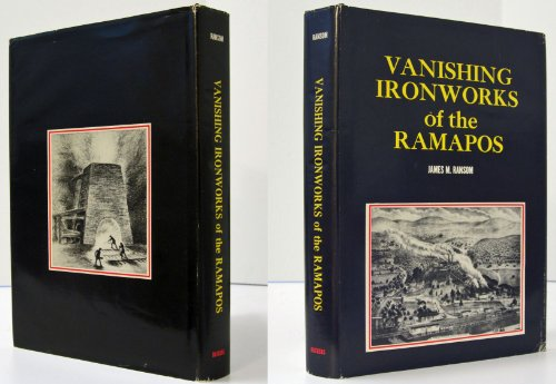 Vanishing ironworks of the Ramapos: The story of the forges, furnaces, and mines of the New Jersey-New York border area