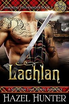 Lachlan (Immortal Highlander Book 1): A Scottish Time Travel Romance by [Hunter, Hazel]