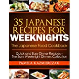 35 Japanese Recipes For Weeknights – The Japanese Food Cookbook (Quick and Easy Dinner Recipes – The Easy Weeknight Dinners Collection 11)