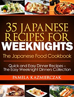 35 japanese recipes for weeknights the japanese food cookbook 35 japanese recipes for weeknights the japanese food cookbook quick and easy dinner recipes forumfinder Images