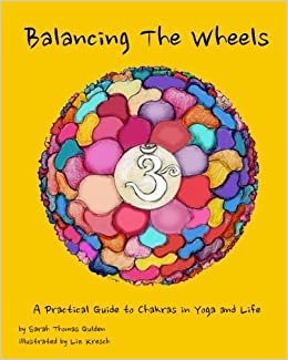 Balancing The Wheels: A Practical Guide to Chakras in Yoga