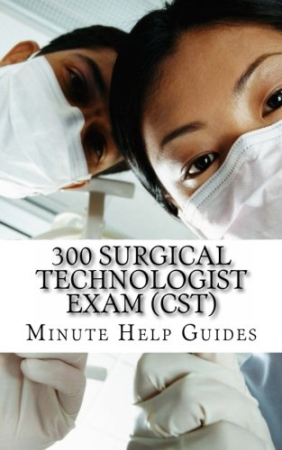 300 Surgical Technologist Exam (CST): Questions and Answers