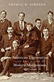 img - for American Universities and the Birth of Modern Mormonism, 1867 1940 book / textbook / text book