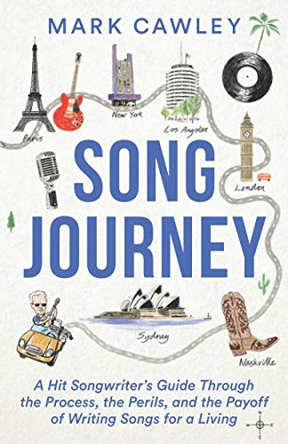 (Song Journey: A Hit Songwriter's Guide Through the Process, the Perils, and the Payoff of Writing Songs for a Living)
