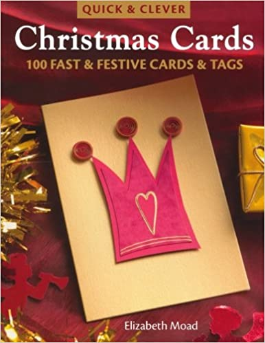 quick clever christmas cards 100 fast and festive cards and tags elizabeth moad 9780715325445 amazoncom books - Amazon Christmas Cards