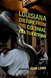 Louisiana Culture from the Colonial Era to Katrina (Southern Literary Studies), John Lowe, 080713337X