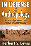 In Defense of Anthropology, Herbert S. Lewis, 1412852897
