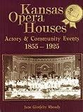 Kansas Opera Houses, Jane Glotfelty Rhoads, 098220504X