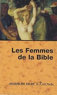 Les femmes de la Bible : les vierges, les épouses, les rebelles, les séductrices, les prophétesses, les prostituées..., Kelen, Jacqueline