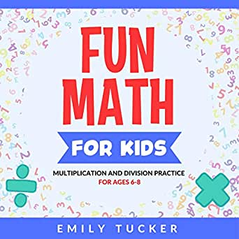 Fun Math For Kids Multiplication And Division Practice For Ages 6 8 Kindle Edition By Tucker Emily Children Kindle Ebooks Amazon Com