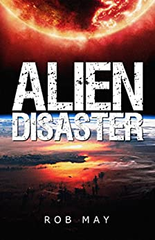 Alien Disaster (Alien Disaster Trilogy Book 1) by [May, Rob]