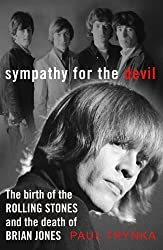 Sympathy for the Devil: The Birth of the Rolling Stones and the Death of Brian Jones