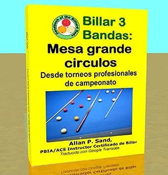 Billar 3 Bandas - Mesa grande circulos: Desde torneos profesionales de campeonato eBook: Sand, Allan: Amazon.es: Tienda Kindle