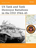 US Tank and Tank Destroyer Battalions in the ETO 1944–45 (Battle Orders)