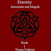 Eternity: Immortals and Magick, Book 1 | Teresa Federici