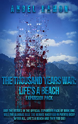 (The Thousand Years War - A LitFPS/GameLit Sci-Fi Novel: Life's a Beach Expansion Pack/Story)