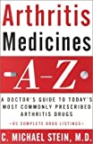 img - for Arthritis Medicines A-Z: A Doctor's Guide to Today's Most Commonly Prescribed Arthritis Drugs by C. Michael Stein M.D. (2001-07-10) book / textbook / text book