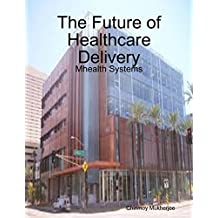 The Future of Healthcare Delivery: Mhealth Systems