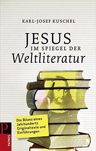 Jesus im Spiegel der Weltliteratur. Eine Jahrhundertbilanz in Texten und Einführungen