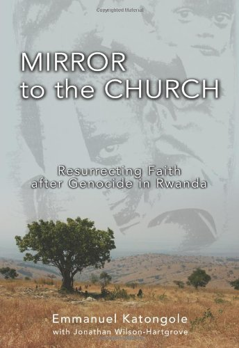 Mirror to the Church: Resurrecting Faith after Genocide in Rwanda pdf