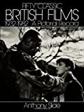 Fifty Classic British Films, 1932-1982, Anthony Slide, 0486248607