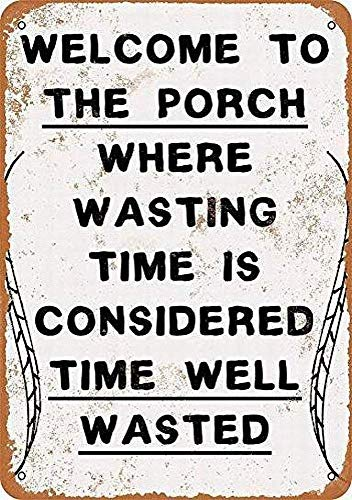 (Welcome to The Porch Where Wasting Time is Considered Time Well Wasted Metal Tin Sign Wall Decor for Coffee Office Home Beer Bar)