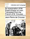 An Examination of Mr Pope's Essay on Man Translated from the French of M Crousaz, Jean-Pierre de Crousaz, 1170497217